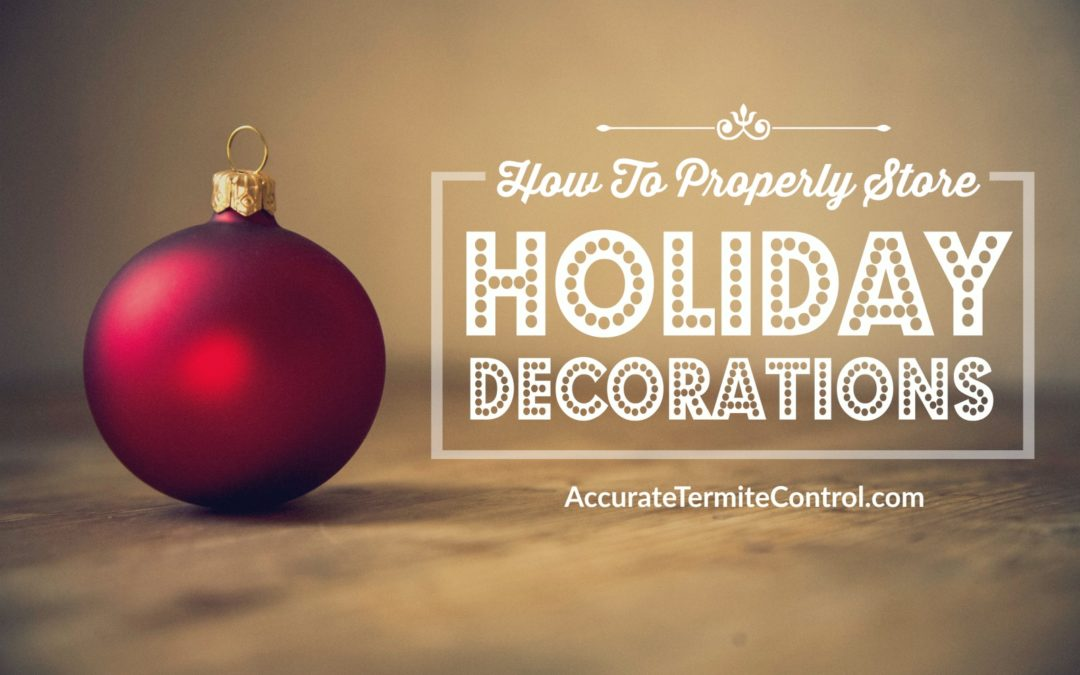 How to Properly Store Away Holiday Decor - Accurate Termite and Pest Control